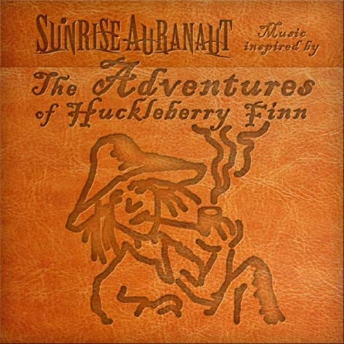 Sunrise auranaut   the adventures of huckleberry finn