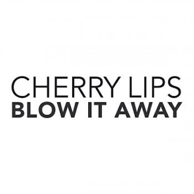 Cherry lips blow it away