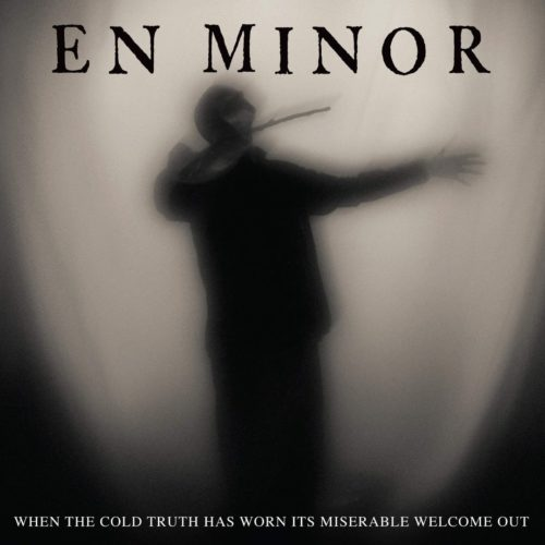 En minor when the cold truth has worn its miserable welcome out 2020 500x500
